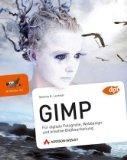GIMP - Für digitale Fotografie, Webdesign und kreative Bildbearbeitung